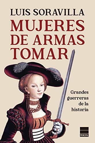Mujeres de armas tomar: Grandes guerreras de la historia