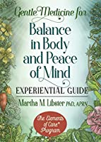 Gentle Medicine for Balance in Body and Peace of Mind Experiential Guide
