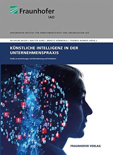 Künstliche Intelligenz in der Unternehmenspraxis.: Studie zu Auswirkungen auf Dienstleistung und Produktion. (Automatisierung und Unterstützung in der Sachbearbeitung mit Künstlicher Intelligenz)