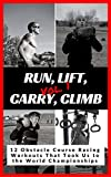 Run, Lift, Carry, Climb: 12 Obstacle Course Racing Workouts That Took Us to the World Championships (English Edition)