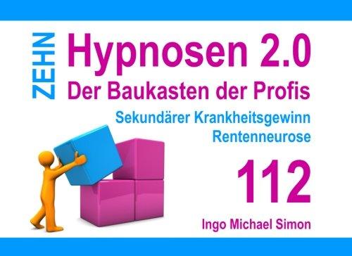 Zehn Hypnosen 2.0 - Band 112: Sekundärer Krankheitsgewinn, Rentenneurose