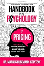 Handbook on the Psychology of Pricing: 100+ effects on persuasion and influence every entrepreneur, marketer and pricing manager needs to know