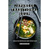 Japanese Traditional Soup: Would You Prefer Dashi Soup or Miso Soup? (English Edition)