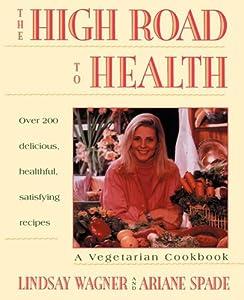 Free high road to health a vegetarian cookbook by lindsay wagner high road to health a vegetarian cookbook by lindsay wagner ebook fandeluxe Document
