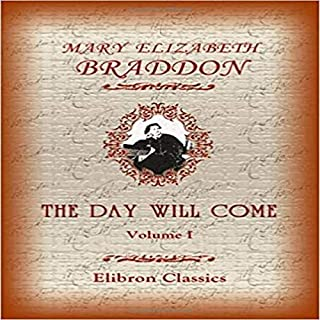 The Day Will Come      Volume 1              By:                                                                                                                                 Mary Elizabeth Braddon                               Narrated by:                                                                                                                                 Celine Major                      Length: 8 hrs and 46 mins     Not rated yet     Overall 0.0
