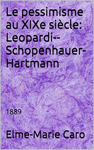 Le pessimisme au XIXe siècle: Leopardi--Schopenhauer-Hartmann: 1889 (French Edition)