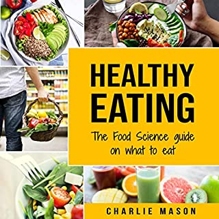 Healthy Eating: The Food Science Guide on What to Eat audiobook cover art