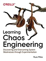 Learning Chaos Engineering: Discovering and Overcoming System Weaknesses Through Experimentation Front Cover