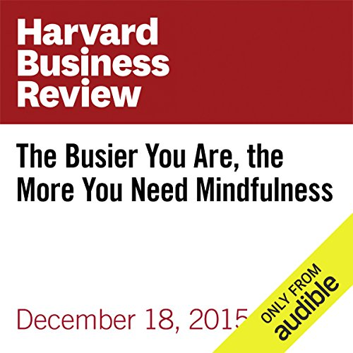 The Busier You Are, the More You Need Mindfulness audiobook cover art