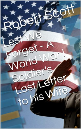 Lest We Forget - A World War I Soldier's Last Letter to his Wife by [Robert Scott]