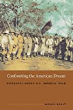 Confronting the American Dream: Nicaragua under U.S. Imperial Rule (American...