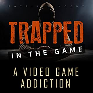 Trapped in the Game     A Video Game Addiction              By:                                                                                                                                 Patrik Wincent                               Narrated by:                                                                                                                                 Sean Michael Smith                      Length: 3 hrs and 36 mins     Not rated yet     Overall 0.0