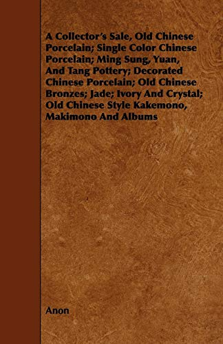 A Collector's Sale, Old Chinese Porcelain; Single Color Chinese Porcelain; Ming Sung, Yuan, And Tang Pottery; Decorated Chinese Porcelain; Old Chinese ... Chinese Style Kakemono, Makimono And Albums