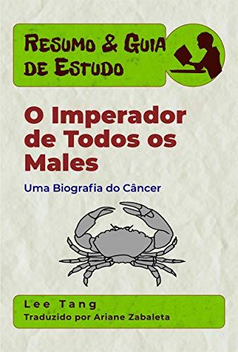 Resumo & Guia De Estudo - O Imperador De Todos Os Males: Uma Biografia Do Câncer