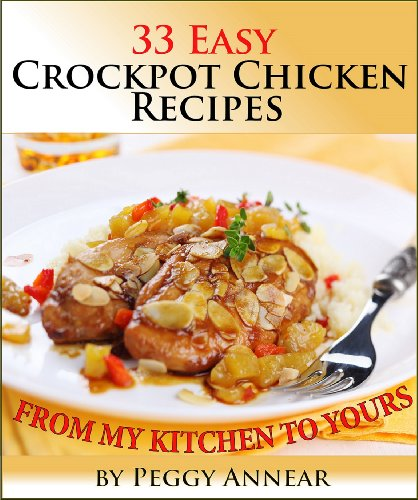 Crockpot Chicken: An Illustrated Cookbook with 33 Easy Crock Pot Chicken Recipes and Tips for Perfect Slow Cooker Meals (Crockpot Recipes: Crockpot Cookbook ... Beef, Pork and Chicken Crock Pot Recipes 2)