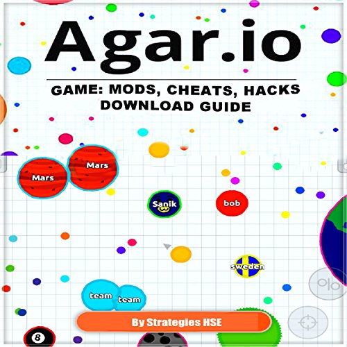 Agar.io Game     Mods, Cheats, Hacks Download Guide              By:                                                                                                                                 Strategies HSE                               Narrated by:                                                                                                                                 Trevor Clinger                      Length: 12 mins     4 ratings     Overall 5.0
