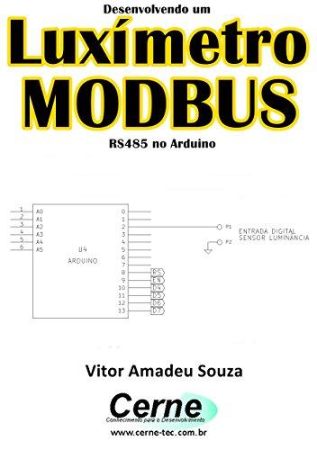Desenvolvendo um Luxímetro MODBUS RS485 no Arduino (Portuguese Edition)