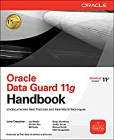 Oracle Data Guard 11g Handbook: Undocumented Best Practices and Real-world Techniques (Oracle Press)