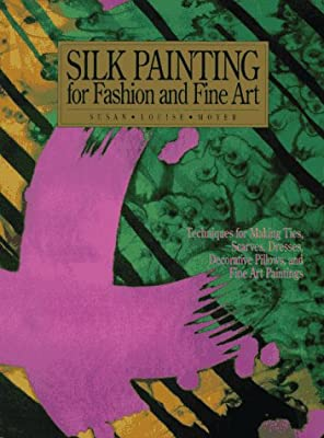 """Silk Painting for Fashion and Fine Art: """"Techniques for Making Ties, Scarves, Dresses, Decorative Pillows and Fine Art Paintings"""" (Practical Craft Books)"""