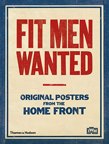 posters for men Fit Men Wanted: Original Posters from the Home Front
