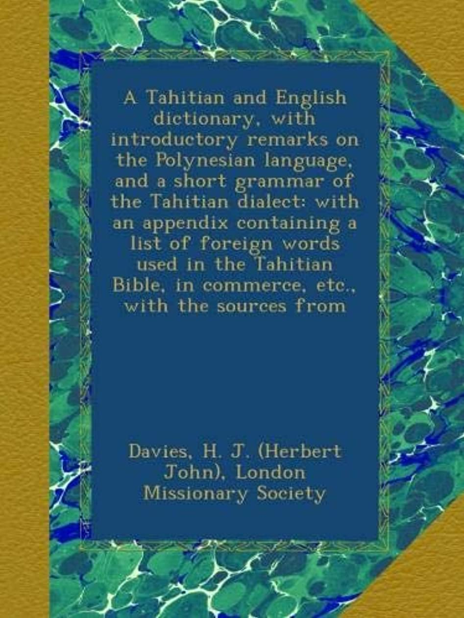準拠割り当てフェリーA Tahitian and English dictionary, with introductory remarks on the Polynesian language, and a short grammar of the Tahitian dialect: with an appendix containing a list of foreign words used in the Tahitian Bible, in commerce, etc., with the sources from