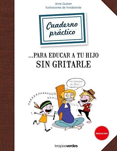 Cuaderno práctico para educar a tu hijo sin gritarle (Terapias Cuadernos ejercicios)