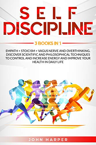 Self-Discipline: 3 Books in 1: Empath + Stoicism + Vagus Nerve And Overthinking. Discover Scientific and Philosophical Techniques to Control and Increase Energy and Improve Your Health In Daily Life.