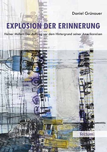 Explosion der Erinnerung: Heiner Müllers Der Auftrag vor dem Hintergrund seiner Amerikareisen