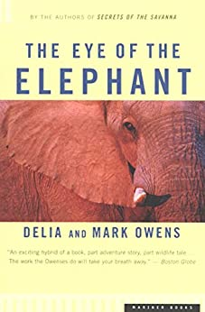 The Eye of the Elephant: An Epic Adventure in the African Wilderness by [Delia Owens, Mark Owens]