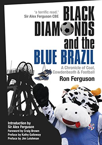 Black Diamonds and the Blue Brazil NEW EDITION: A Chronicle of Coal, Cowdenbeath and Football (English Edition)