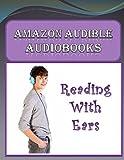 Amazon Audible Audiobooks: Reading with Ears