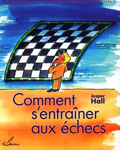 Comment s'entraîner aux échecs: Recommandé par la Fédération Française des Echecs (FFE) (OLIBRIS) (French Edition)