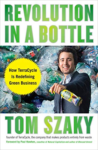 Compare Textbook Prices for Revolution in a Bottle: How TerraCycle Is Redefining Green Business  ISBN 9781591842507 by Szaky, Tom,Hawken, Paul