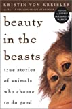 Beauty in the Beasts PA: True Stories of Animals Who Choose to Do Good (reprint)