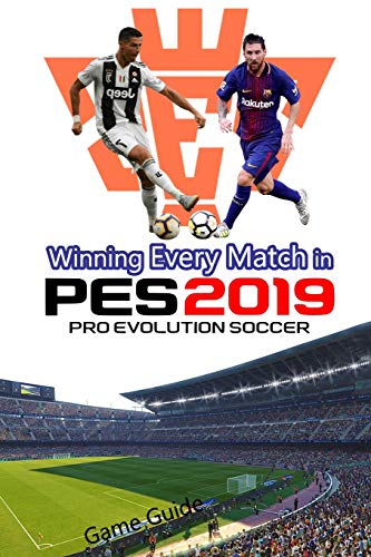 Winning Every Match in PES 2019 Pro Evolution Soccer: PES Game Guide;Pes
