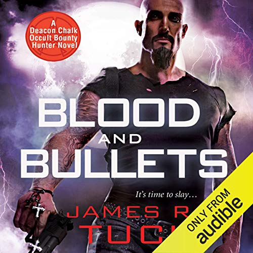 Blood and Bullets: Deacon Chalk - Occult Bounty-Hunter, Book 1