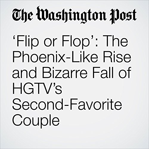 'Flip or Flop': The Phoenix-Like Rise and Bizarre Fall of HGTV's Second-Favorite Couple copertina
