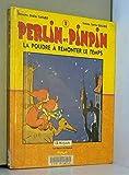 PERLIN ET PINPIN TOME 2 - LA POUDRE A REMONTER LE TEMPS