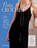 Party Crochet: 24 Stylish Designs for Any Party (IMM Lifestyle Books) Beginner-Friendly Step-by-Step Projects for Shrugs, Shawls, Evening Dresses, Bags, & Accessories, with How-To and Over 75 Photos