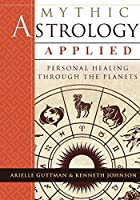 Mythic Astrology Applied: Personal Healing Through the Planets