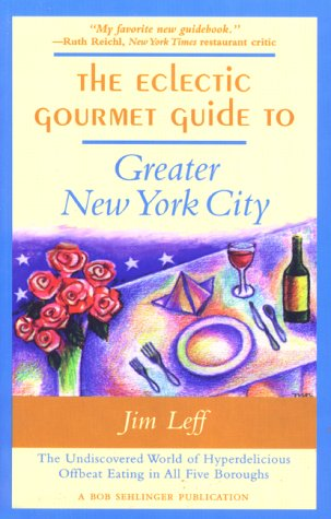 The Eclectic Gourmet Guide to Greater New York City: The Undiscovered World of Hyperdelicious Offbeat Eating in All Five Burroughs