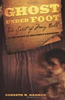 Ghost Under Foot: The Spirit of Mary Bell, A True Story of One Family's Haunting