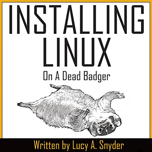 Installing Linux on a Dead Badger                   By:                                                                                                                                 Lucy A. Snyder                               Narrated by:                                                                                                                                 Mary Bertke                      Length: 1 hr and 55 mins     21 ratings     Overall 4.2
