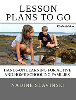 Lesson Plans To Go: Hands-on Learning for Active and Home Schooling Families by [Nadine Slavinski]