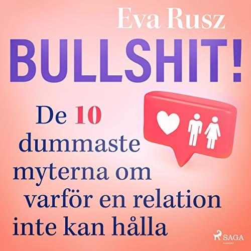 Bullshit! De tio dummaste myterna om varför en relation inte kan hålla Titelbild