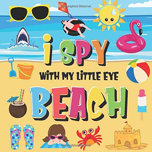 I Spy With My Little Eye - Beach: Can You Find the Bikini, Towel and Ice Cream? | A Fun Search and Find at the Seaside Summer Game for Kids 2-4! (I Spy Books for Kids 2-4)
