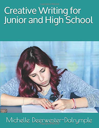 Compare Textbook Prices for Creative Writing for Junior and High School: 16 Weeks of Prompts and Creative Writing Analysis grades 6-12 Writing Curriculum  ISBN 9781981083503 by Deerwester-Dalrymple, Michelle