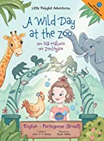 A Wild Day at the Zoo / Um Dia Maluco No Zoológico - Bilingual English and Portuguese (Brazil) Edition: Children's Picture Book (Little Polyglot Adventures)