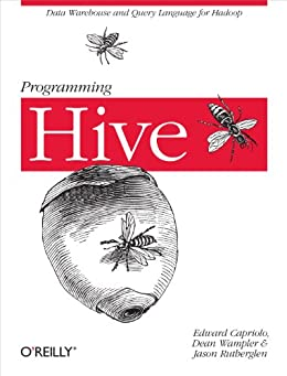 Programming Hive: Data Warehouse and Query Language for Hadoop by [Edward Capriolo, Dean Wampler, Jason Rutherglen]