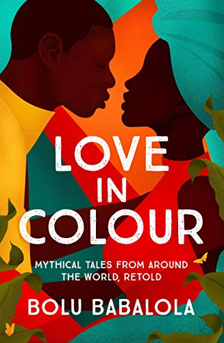 Love in Colour: 'So rarely is love expressed this richly, this vividly, or this artfully.' Candice Carty-Williams (English Edition)